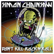 SIMON CHAINSAW « Don't Kill Rock'n'Roll »